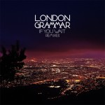 London Grammar - If You Wait RMXs